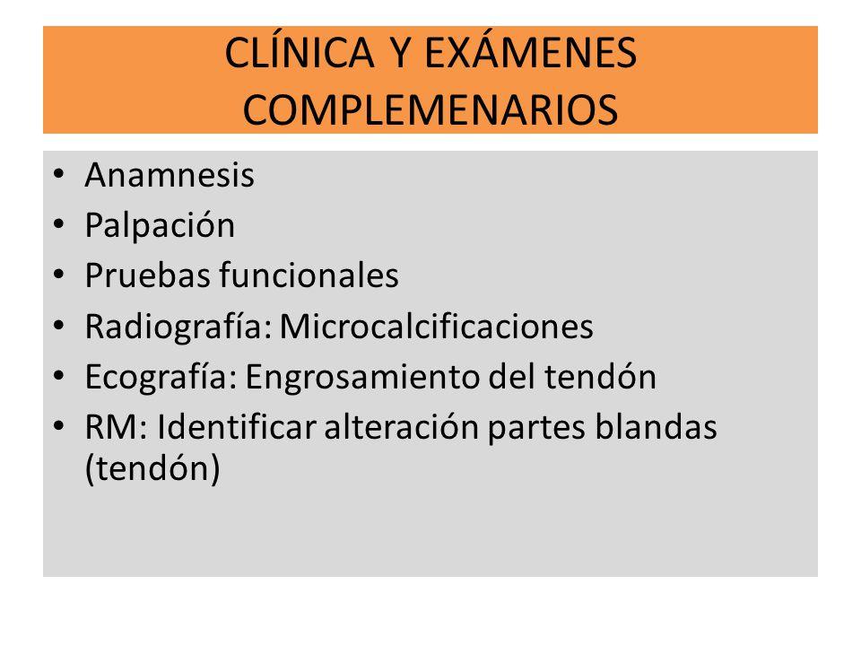 CLÍNICA Y EXÁMENES COMPLEMENARIOS Anamnesis Palpación Pruebas funcionales Radiografía: Microcalcificaciones Ecografía: Engrosamiento del tendón RM: Id