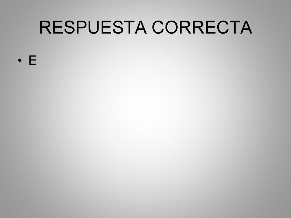 RESPUESTA CORRECTA E