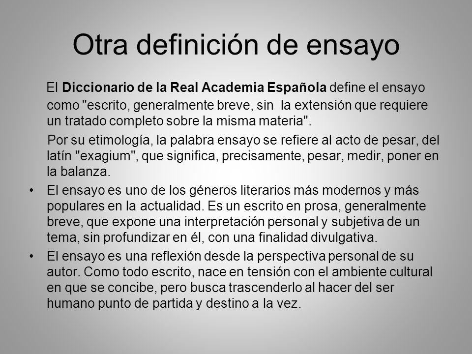 Otra definición de ensayo El Diccionario de la Real Academia Española define el ensayo como