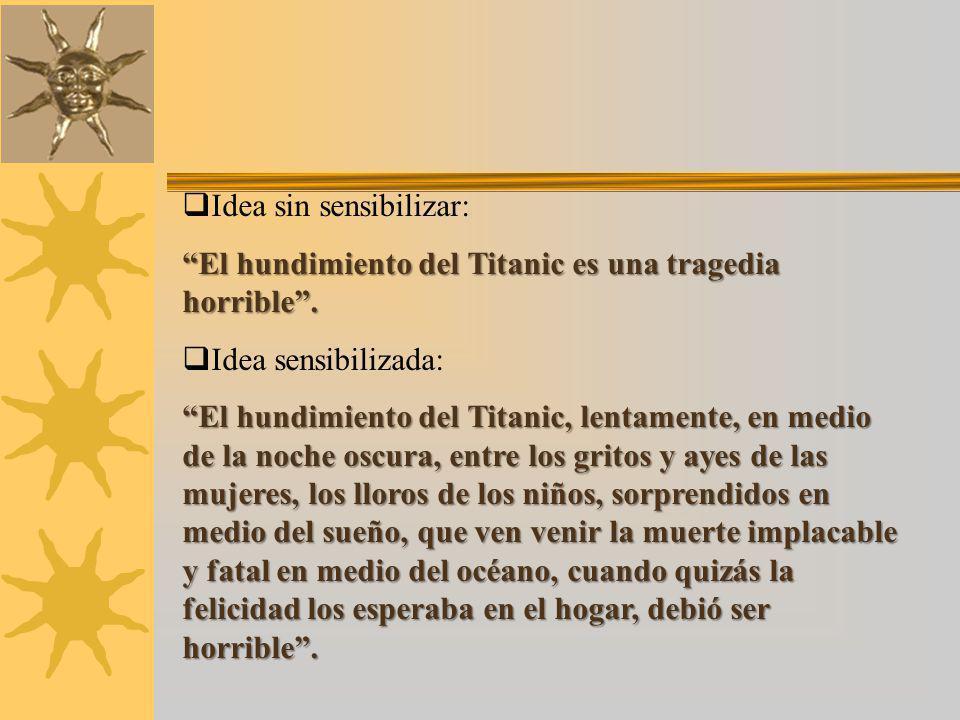 Idea sin sensibilizar: El hundimiento del Titanic es una tragedia horrible.