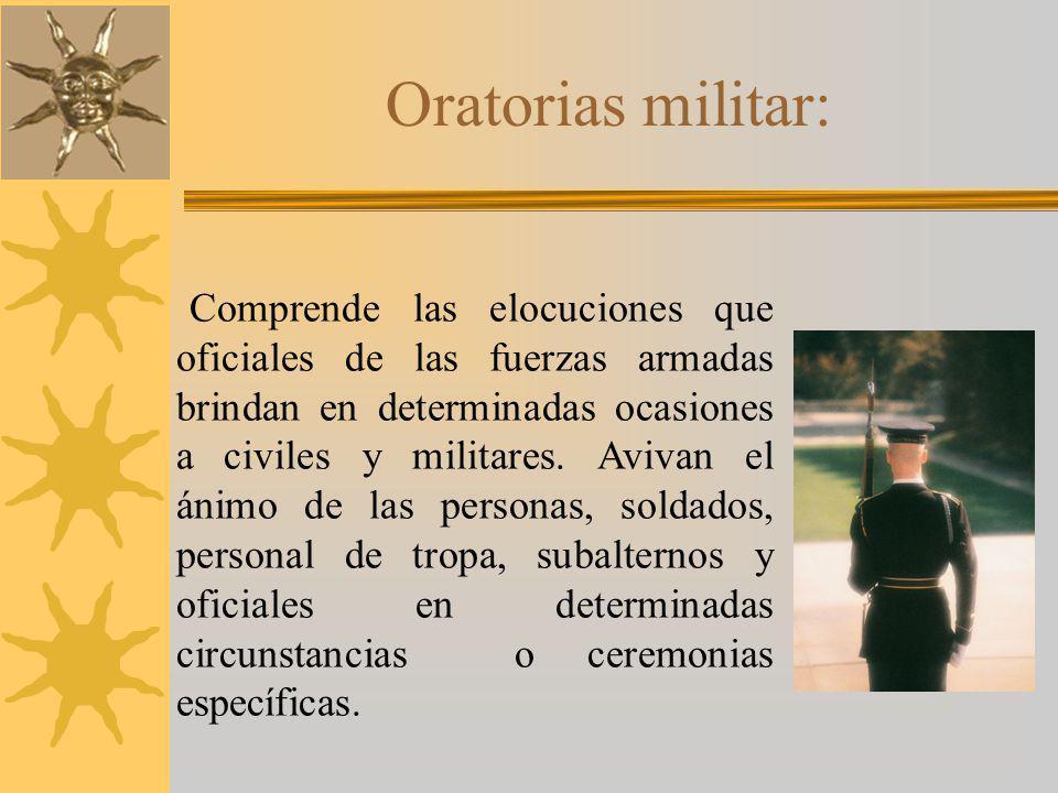 Oratorias militar: Comprende las elocuciones que oficiales de las fuerzas armadas brindan en determinadas ocasiones a civiles y militares.