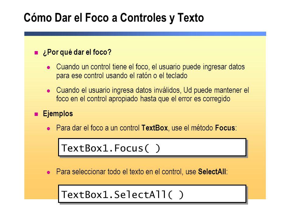 Cómo Dar el Foco a Controles y Texto ¿Por qué dar el foco? Cuando un control tiene el foco, el usuario puede ingresar datos para ese control usando el