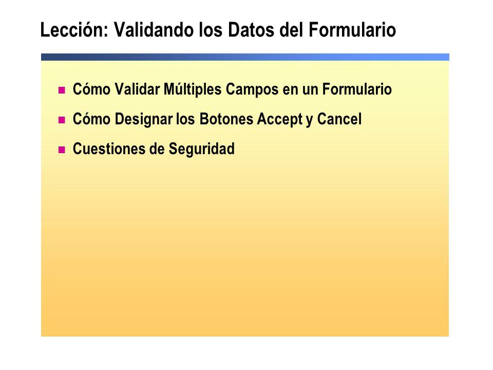 Lección: Validando los Datos del Formulario Cómo Validar Múltiples Campos en un Formulario Cómo Designar los Botones Accept y Cancel Cuestiones de Seguridad