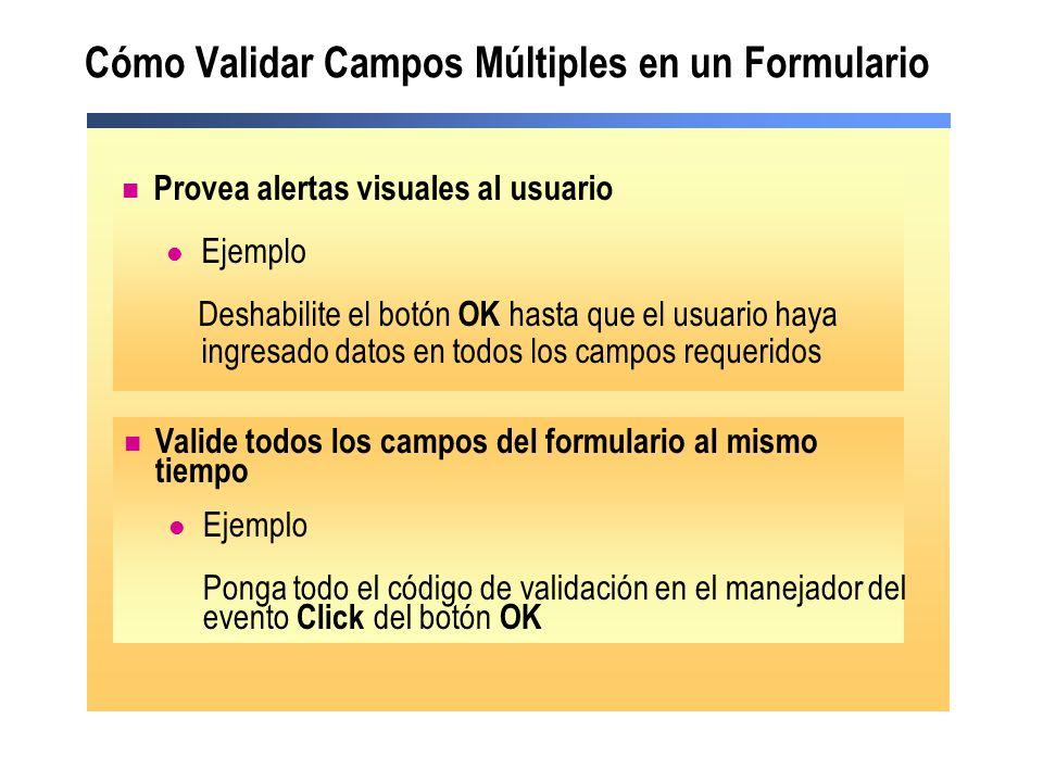 Cómo Validar Campos Múltiples en un Formulario Provea alertas visuales al usuario Ejemplo Deshabilite el botón OK hasta que el usuario haya ingresado