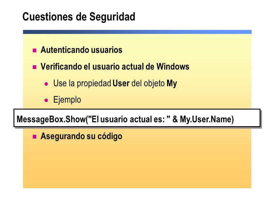 Cuestiones de Seguridad Autenticando usuarios Verificando el usuario actual de Windows Use la propiedad User del objeto My Ejemplo Asegurando su códig