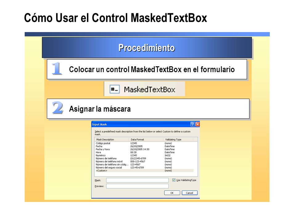 ProcedimientoProcedimiento Colocar un control MaskedTextBox en el formulario Asignar la máscara Cómo Usar el Control MaskedTextBox