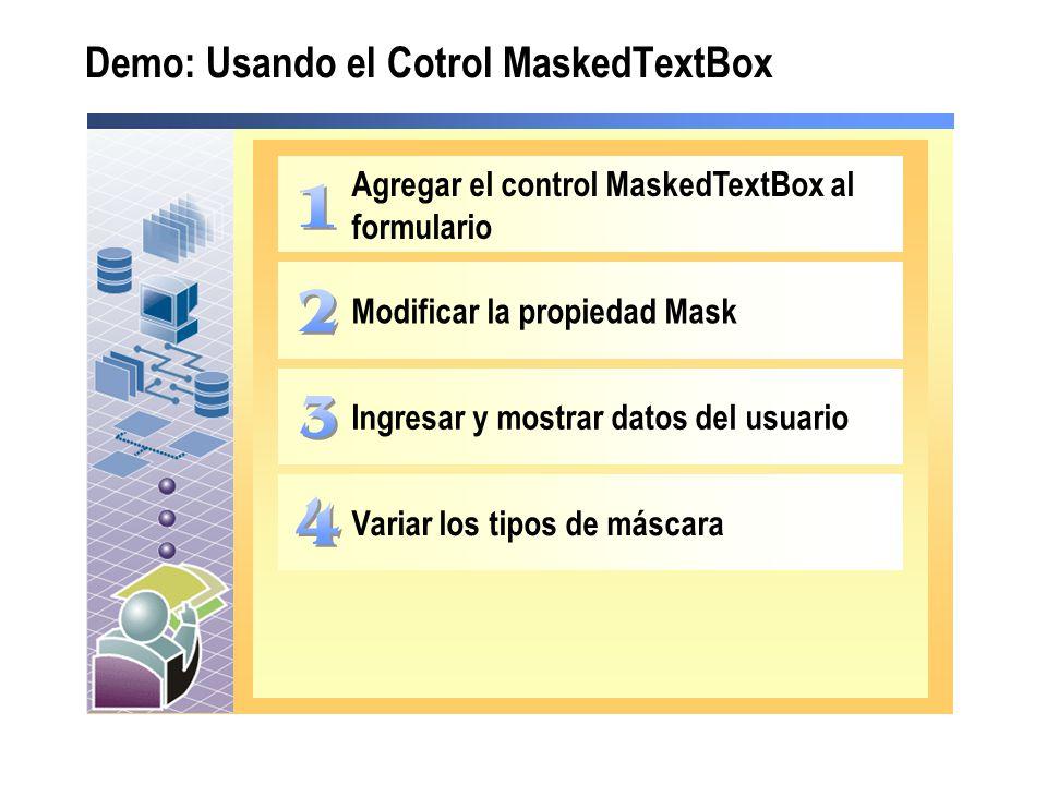 Modificar la propiedad Mask Ingresar y mostrar datos del usuario Variar los tipos de máscara Agregar el control MaskedTextBox al formulario Demo: Usando el Cotrol MaskedTextBox