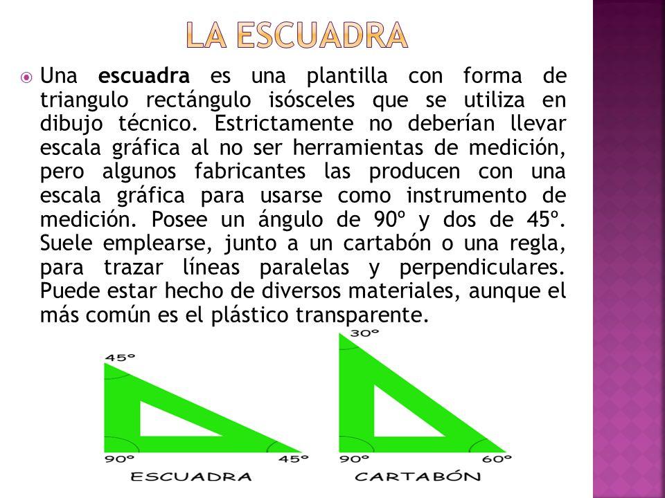 Una escuadra es una plantilla con forma de triangulo rectángulo isósceles que se utiliza en dibujo técnico. Estrictamente no deberían llevar escala gr