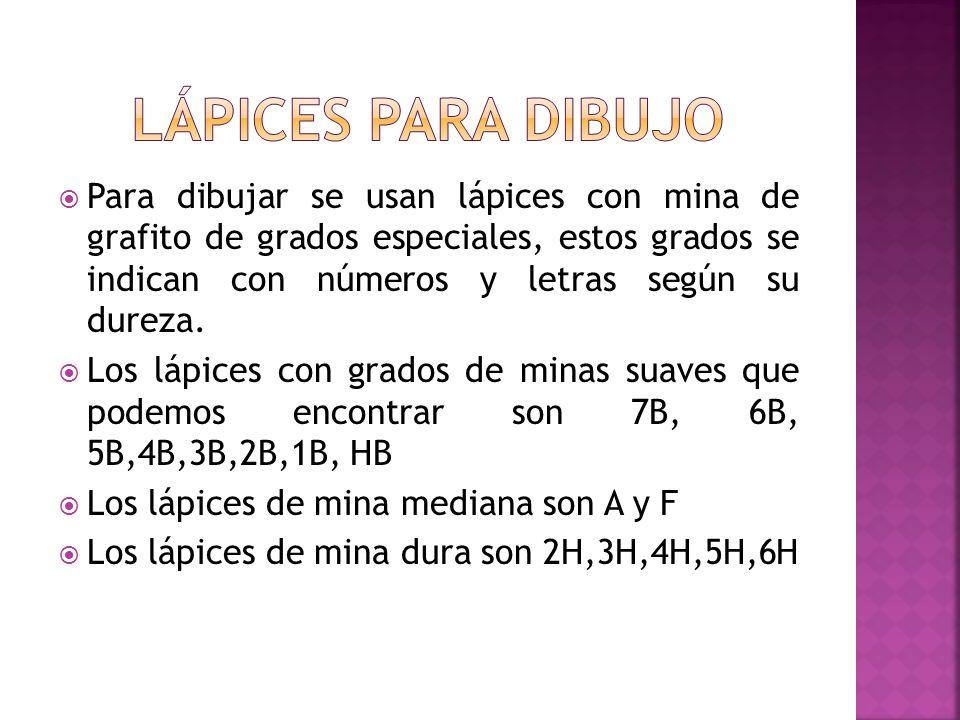 Para dibujar se usan lápices con mina de grafito de grados especiales, estos grados se indican con números y letras según su dureza. Los lápices con g