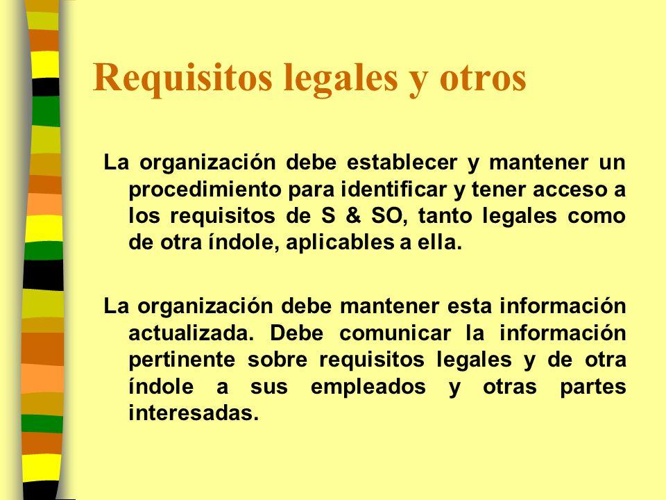 Requisitos legales y otros La organización debe establecer y mantener un procedimiento para identificar y tener acceso a los requisitos de S & SO, tan