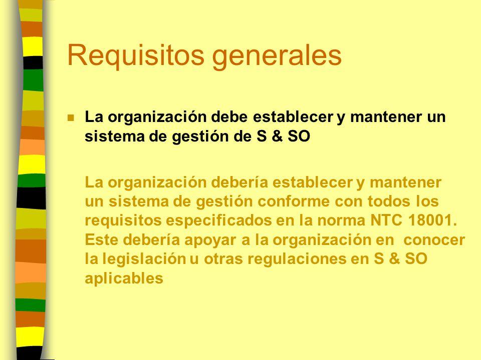 Requisitos generales n La organización debe establecer y mantener un sistema de gestión de S & SO La organización debería establecer y mantener un sis