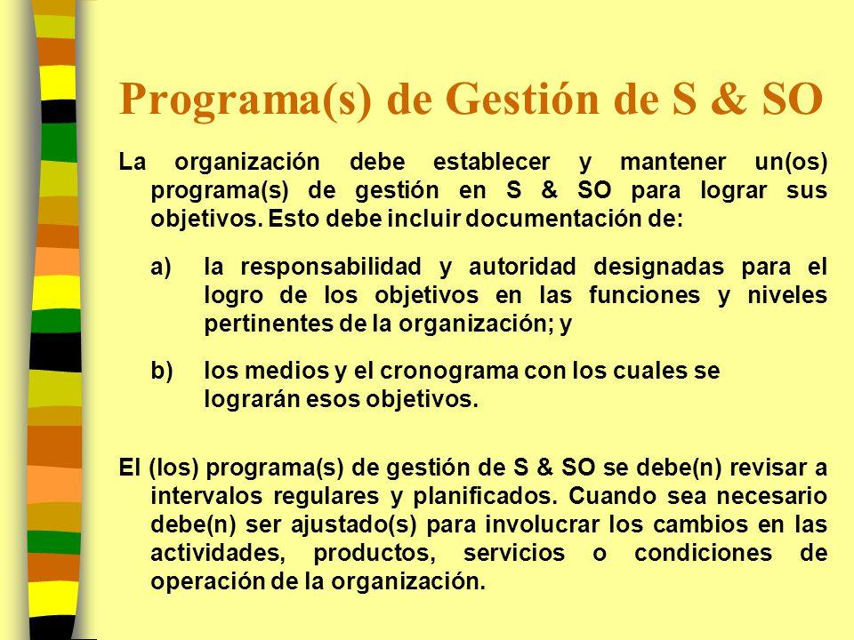 Programa(s) de Gestión de S & SO La organización debe establecer y mantener un(os) programa(s) de gestión en S & SO para lograr sus objetivos. Esto de