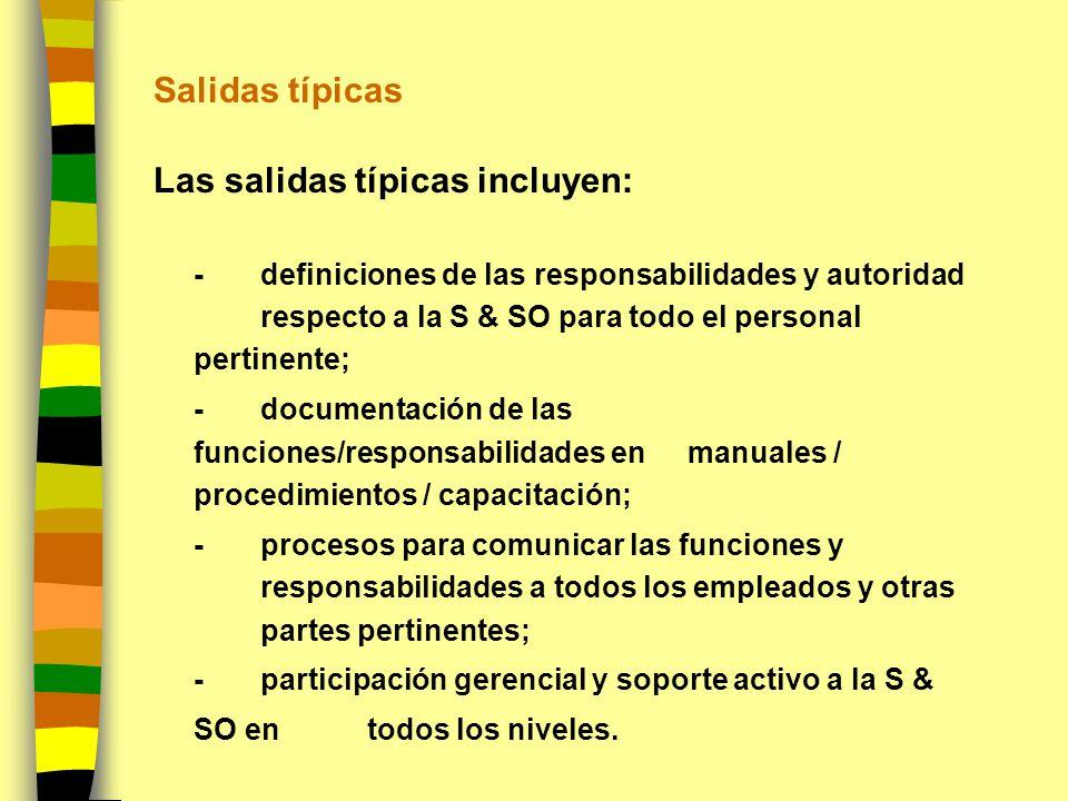 Salidas típicas Las salidas típicas incluyen: -definiciones de las responsabilidades y autoridad respecto a la S & SO para todo el personal pertinente