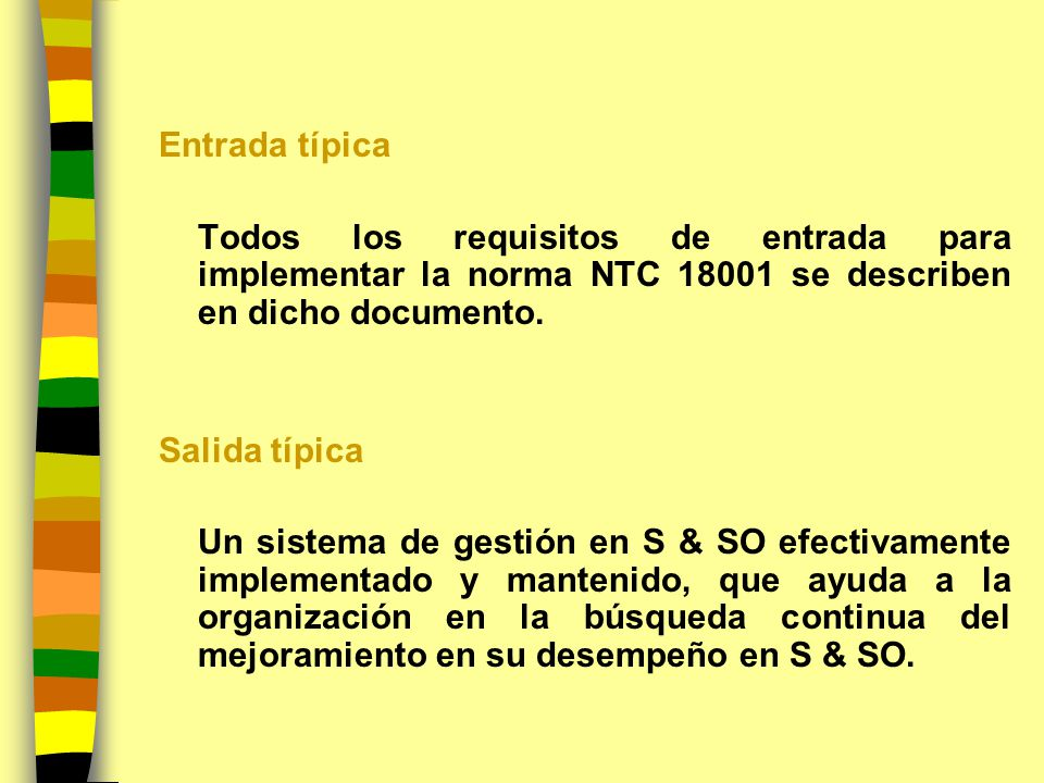 Entrada típica Todos los requisitos de entrada para implementar la norma NTC 18001 se describen en dicho documento.