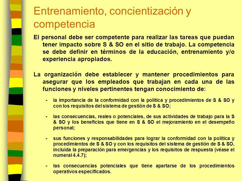 Entrenamiento, concientización y competencia El personal debe ser competente para realizar las tareas que puedan tener impacto sobre S & SO en el siti