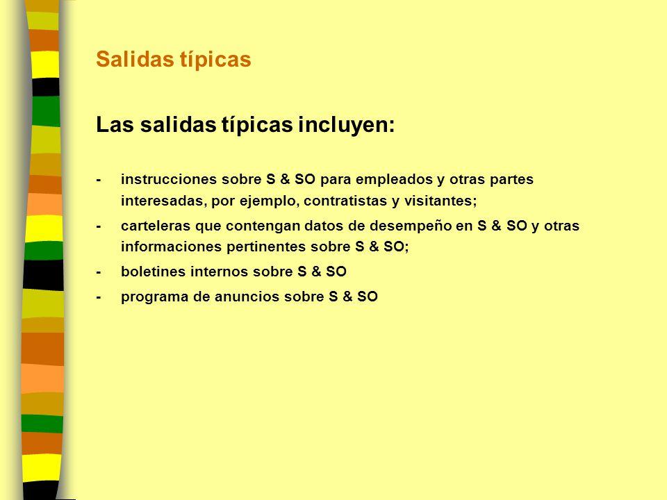 Salidas típicas Las salidas típicas incluyen: -instrucciones sobre S & SO para empleados y otras partes interesadas, por ejemplo, contratistas y visit