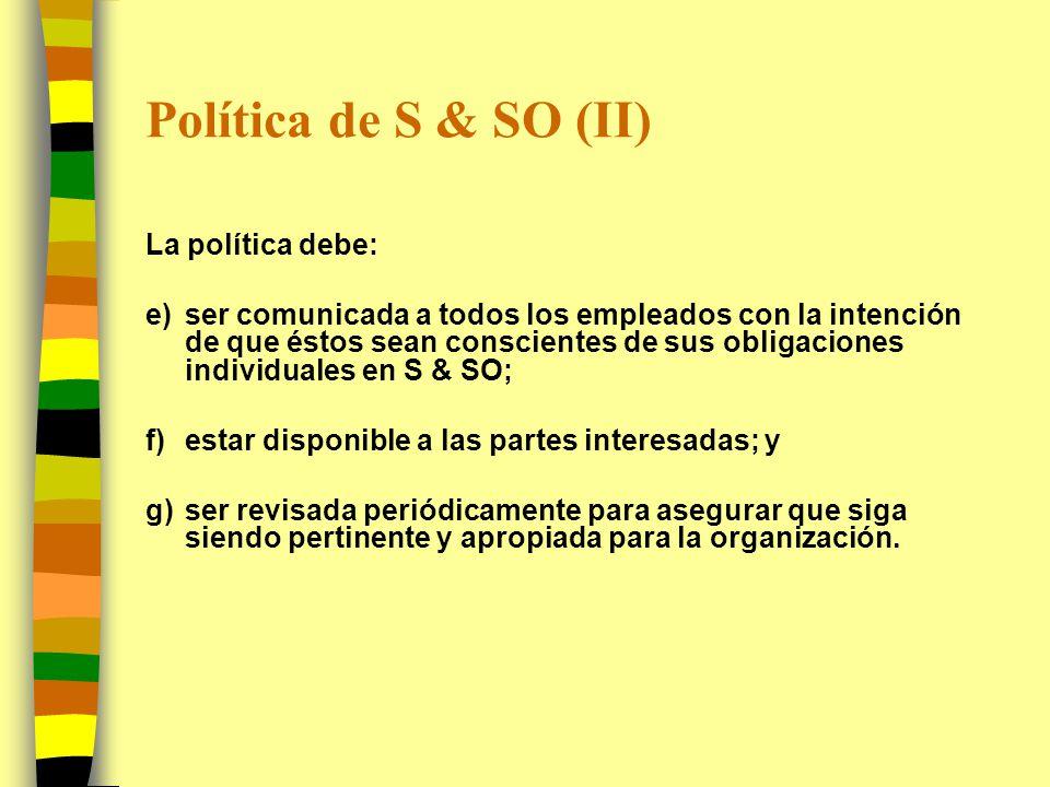 Política de S & SO (II) La política debe: e)ser comunicada a todos los empleados con la intención de que éstos sean conscientes de sus obligaciones in