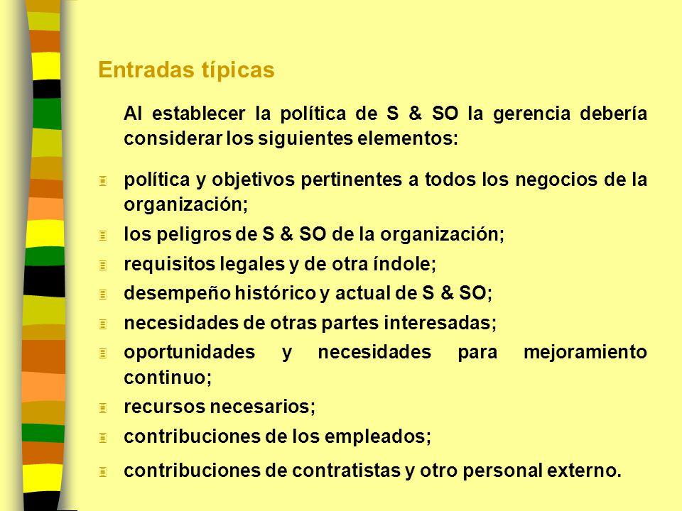 Entradas típicas Al establecer la política de S & SO la gerencia debería considerar los siguientes elementos: 3 política y objetivos pertinentes a tod