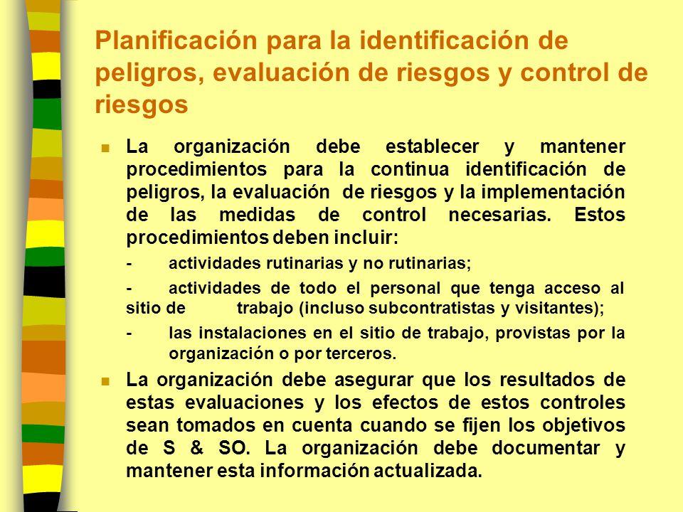 Planificación para la identificación de peligros, evaluación de riesgos y control de riesgos n La metodología de la organización para la identificación de peligros y evaluación de riesgos debe: –definirse con respecto a su alcance, naturaleza y planificación del tiempo para asegurar que sea proactiva más que reactiva; –proveer los medios para la clasificación de riesgos y la identificación de los que se deban eliminar o controlar como se define en los numerales 4.3.3 y 4.3.4; –ser consistente con la experiencia operativa y las capacidades de las medidas de control de riesgos empleadas; –proporcionar un soporte para la determinación de los requisitos de habilidades, la identificación de necesidades de entrenamiento y/o el desarrollo de controles operativos; –proveer los medios para el seguimiento a las acciones requeridas con el fin de asegurar tanto la efectividad como la oportunidad de su implementación.