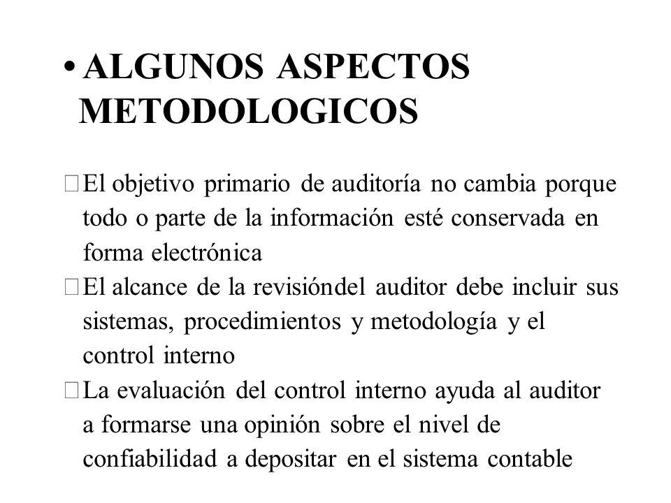 ALGUNOS ASPECTOS METODOLOGICOS El objetivo primario de auditoría no cambia porque todo o parte de la información esté conservada en forma electrónica