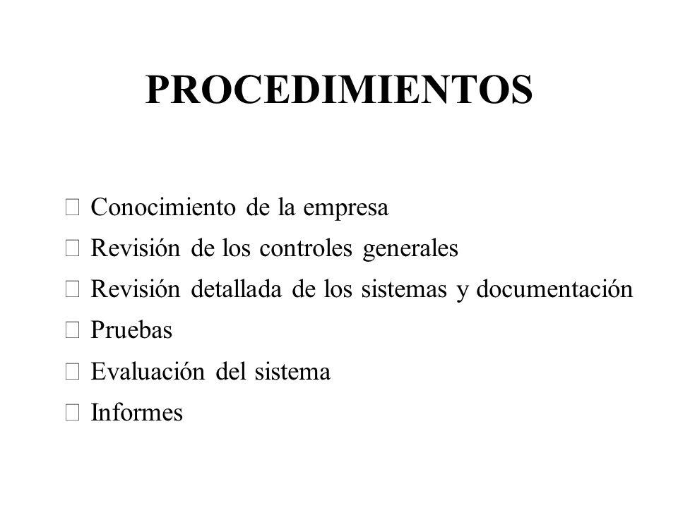 PROCEDIMIENTOS Conocimiento de la empresa Revisión de los controles generales Revisión detallada de los sistemas y documentación Pruebas Evaluación de