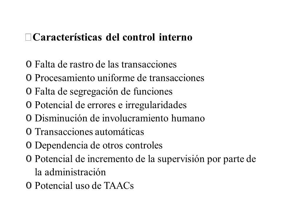 Características del control interno 0 Falta de rastro de las transacciones 0 Procesamiento uniforme de transacciones 0 Falta de segregación de funcion