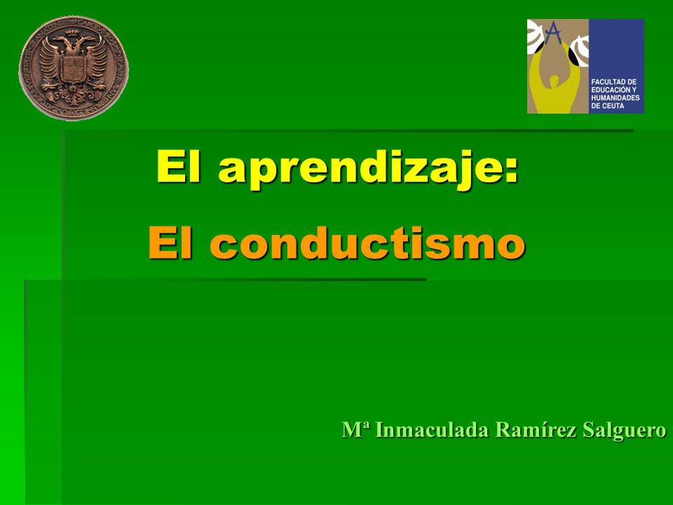 Mª Inmaculada Ramírez Salguero El aprendizaje: El conductismo