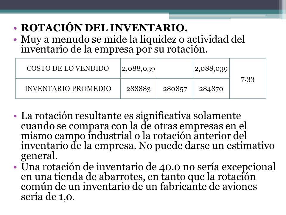 ROTACIÓN DEL INVENTARIO. Muy a menudo se mide la liquidez o actividad del inventario de la empresa por su rotación. La rotación resultante es signific