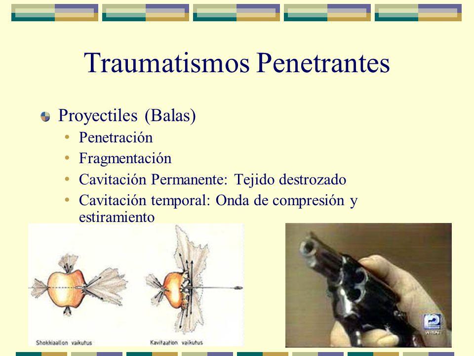 Traumatismos Penetrantes Proyectiles (Balas) Penetración Fragmentación Cavitación Permanente: Tejido destrozado Cavitación temporal: Onda de compresió