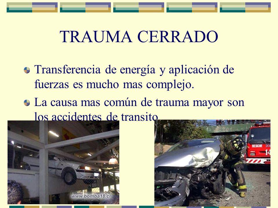 TRAUMA CERRADO Transferencia de energía y aplicación de fuerzas es mucho mas complejo. La causa mas común de trauma mayor son los accidentes de transi