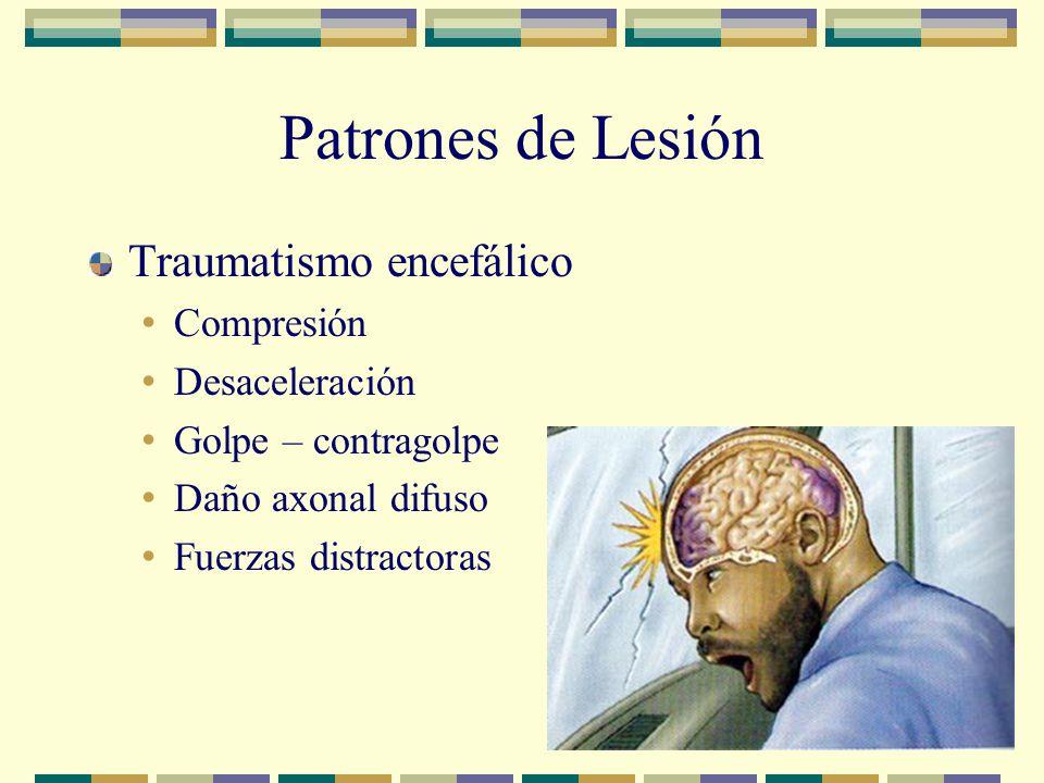 Patrones de Lesión Traumatismo encefálico Compresión Desaceleración Golpe – contragolpe Daño axonal difuso Fuerzas distractoras