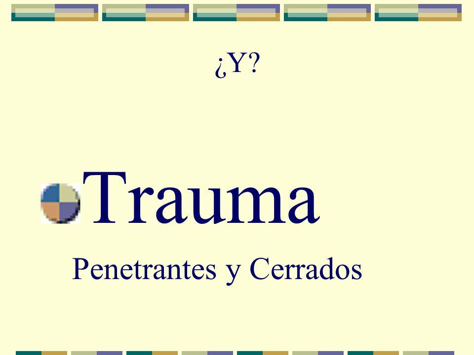 ¿Y? Trauma Penetrantes y Cerrados