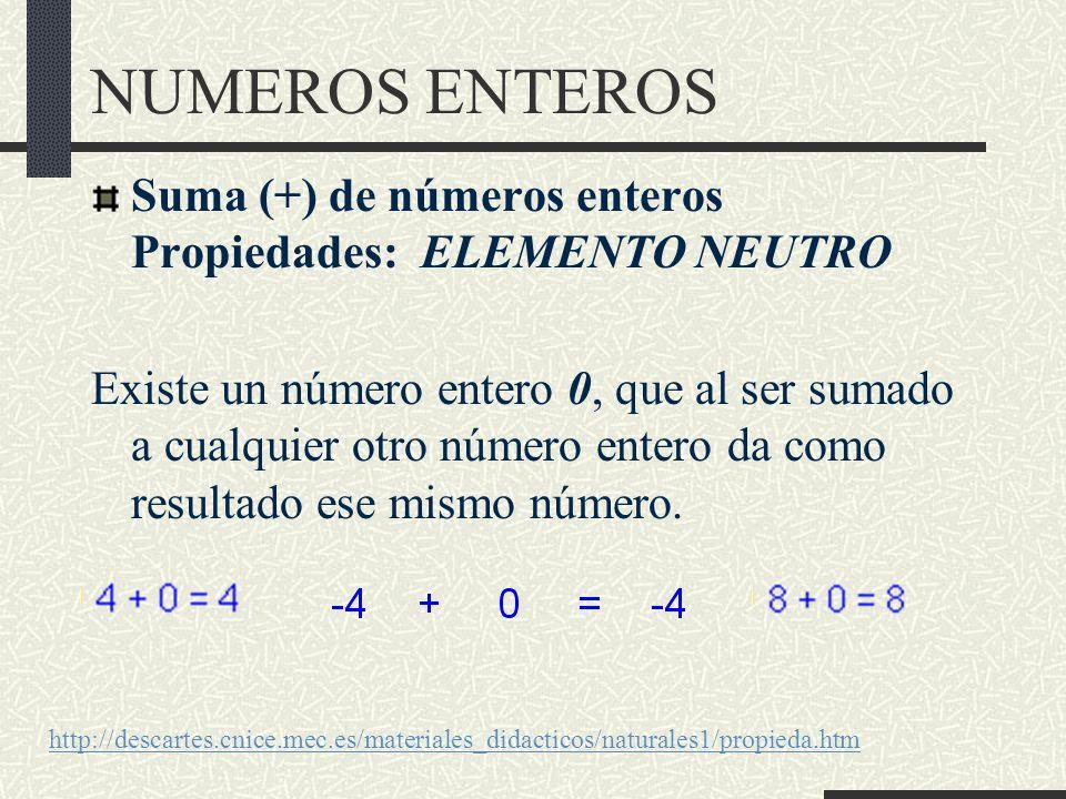 NUMEROS ENTEROS Suma (+) de números enteros Propiedades: ELEMENTO NEUTRO Existe un número entero 0, que al ser sumado a cualquier otro número entero da como resultado ese mismo número.