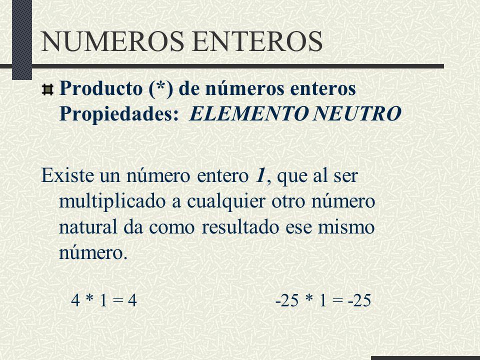 NUMEROS ENTEROS Producto (*) de números enteros Propiedades: ELEMENTO NEUTRO Existe un número entero 1, que al ser multiplicado a cualquier otro número natural da como resultado ese mismo número.