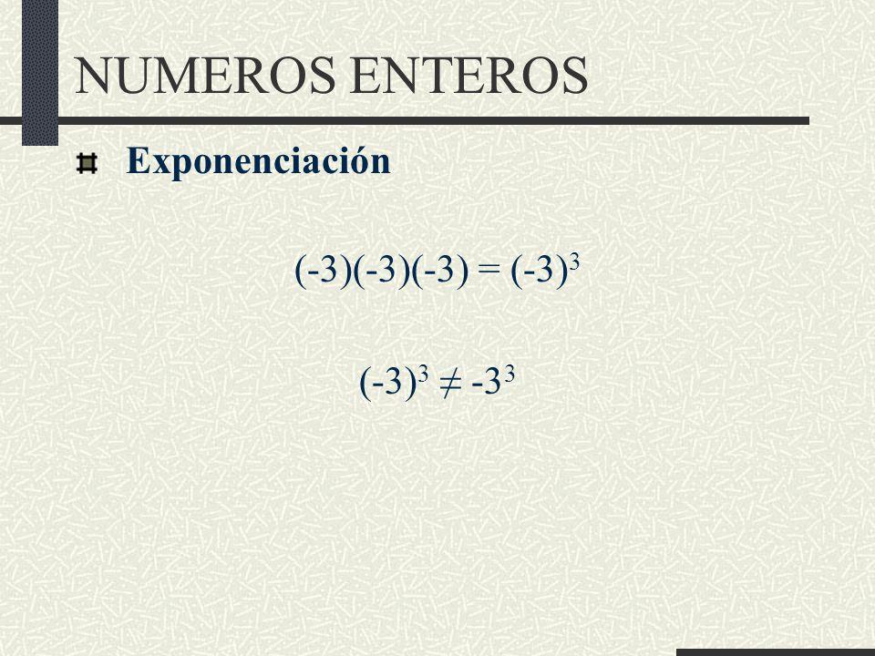 NUMEROS ENTEROS Exponenciación (-3)(-3)(-3) = (-3) 3 (-3) 3 -3 3