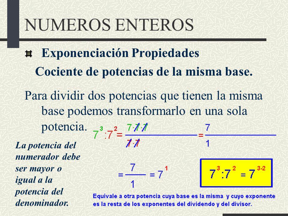 NUMEROS ENTEROS Exponenciación Propiedades Cociente de potencias de la misma base.