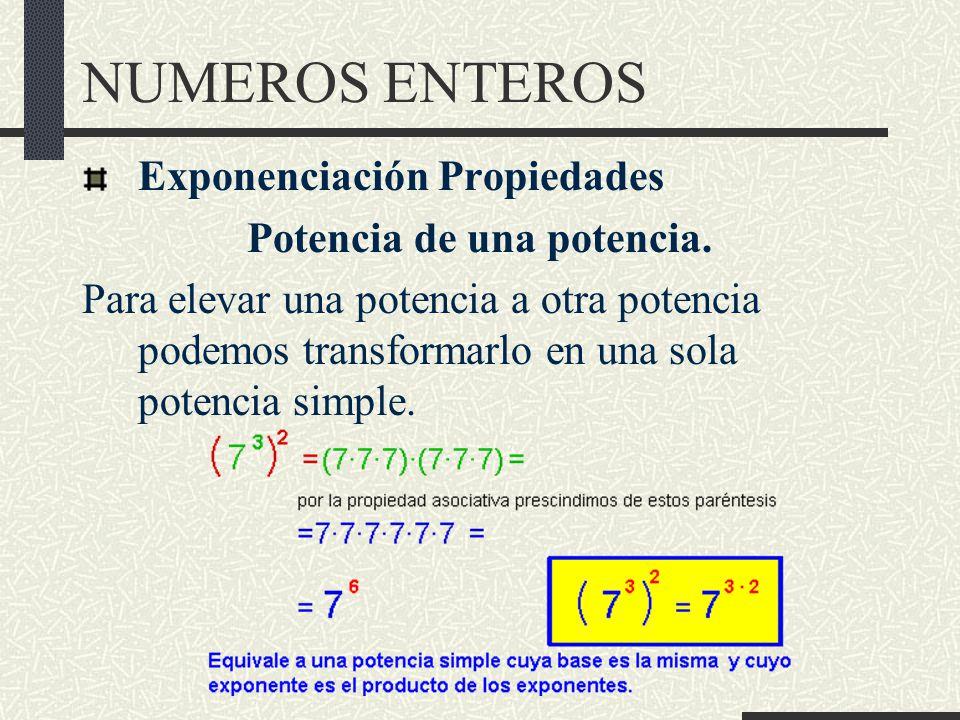 NUMEROS ENTEROS Exponenciación Propiedades Potencia de una potencia.