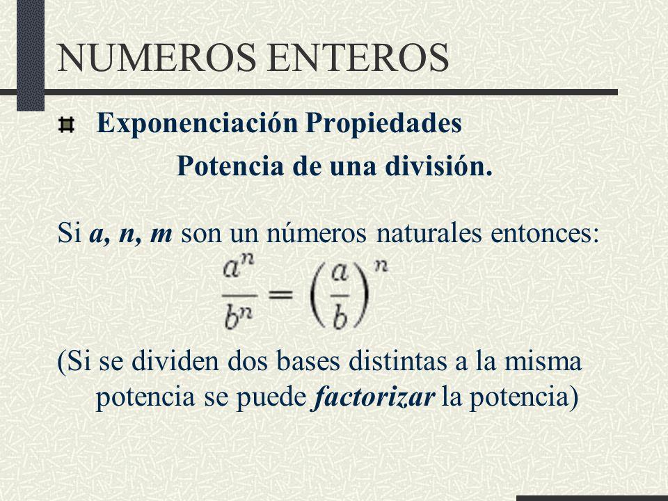 NUMEROS ENTEROS Exponenciación Propiedades Potencia de una división.