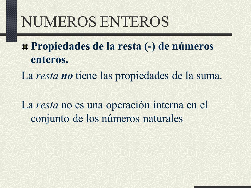NUMEROS ENTEROS Propiedades de la resta (-) de números enteros.
