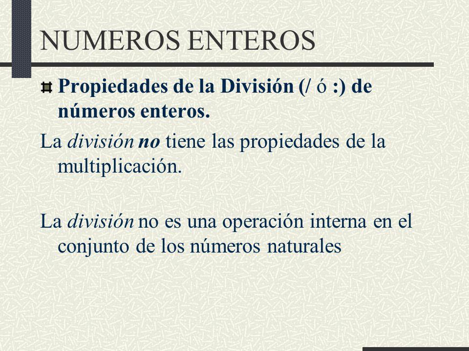 NUMEROS ENTEROS Propiedades de la División (/ ó :) de números enteros.