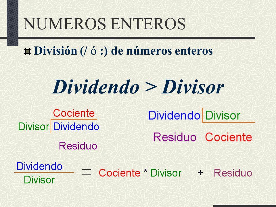 NUMEROS ENTEROS División (/ ó :) de números enteros Dividendo > Divisor