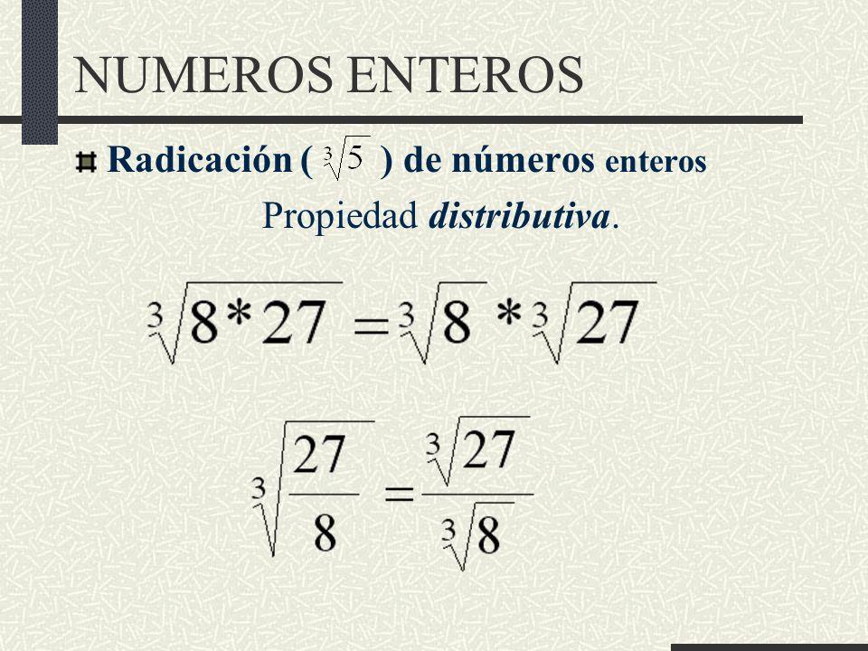 NUMEROS ENTEROS Radicación ( ) de números enteros Propiedad distributiva.