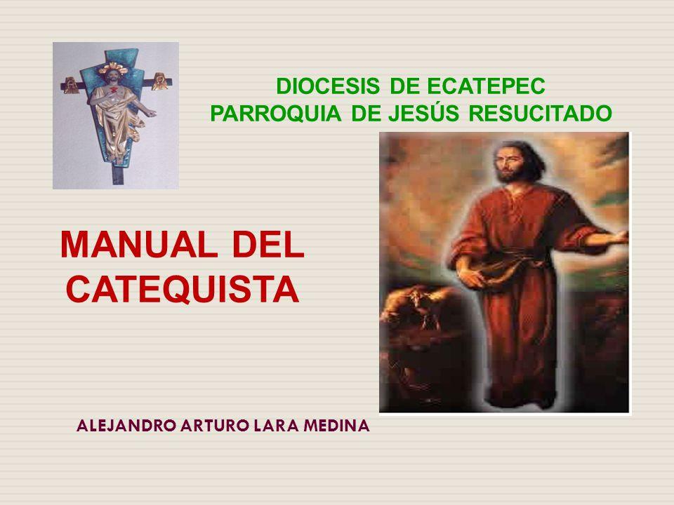 MANUAL DEL CATEQUISTA ALEJANDRO ARTURO LARA MEDINA DIOCESIS DE ECATEPEC PARROQUIA DE JESÚS RESUCITADO