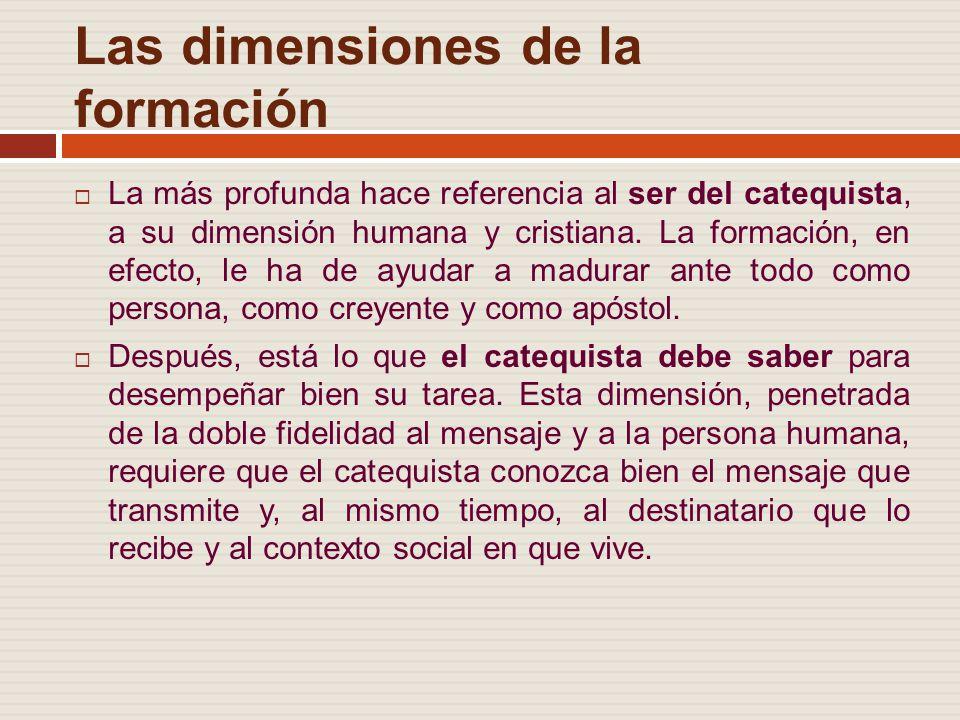 Las dimensiones de la formación La más profunda hace referencia al ser del catequista, a su dimensión humana y cristiana.