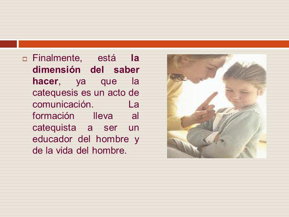 Finalmente, está la dimensión del saber hacer, ya que la catequesis es un acto de comunicación.
