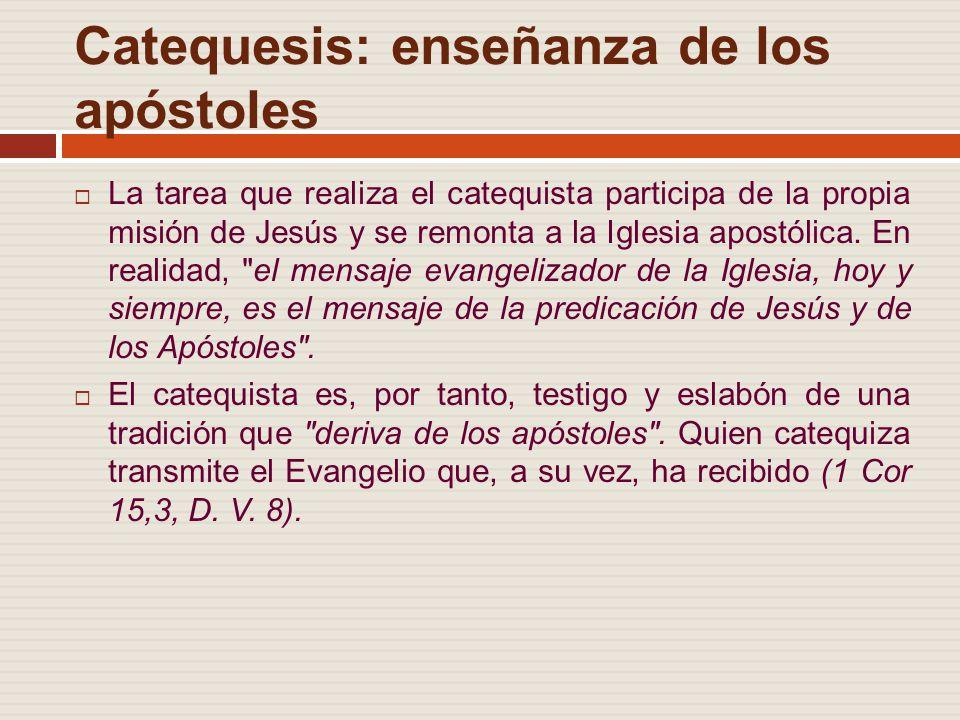 Catequesis: enseñanza de los apóstoles La tarea que realiza el catequista participa de la propia misión de Jesús y se remonta a la Iglesia apostólica.