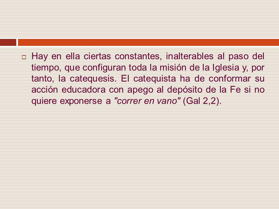 Hay en ella ciertas constantes, inalterables al paso del tiempo, que configuran toda la misión de la Iglesia y, por tanto, la catequesis.