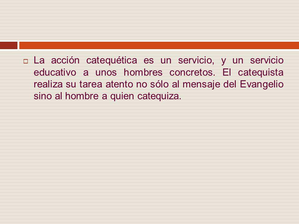La acción catequética es un servicio, y un servicio educativo a unos hombres concretos.