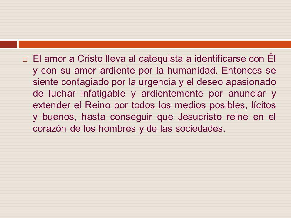 El amor a Cristo lleva al catequista a identificarse con Él y con su amor ardiente por la humanidad.