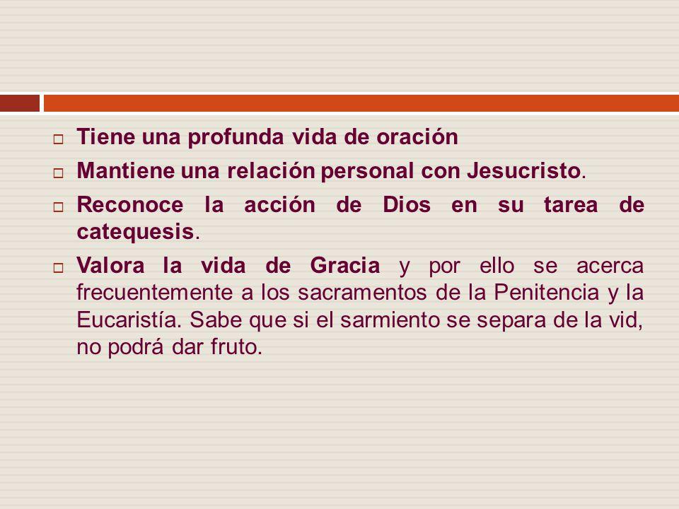Tiene una profunda vida de oración Mantiene una relación personal con Jesucristo.